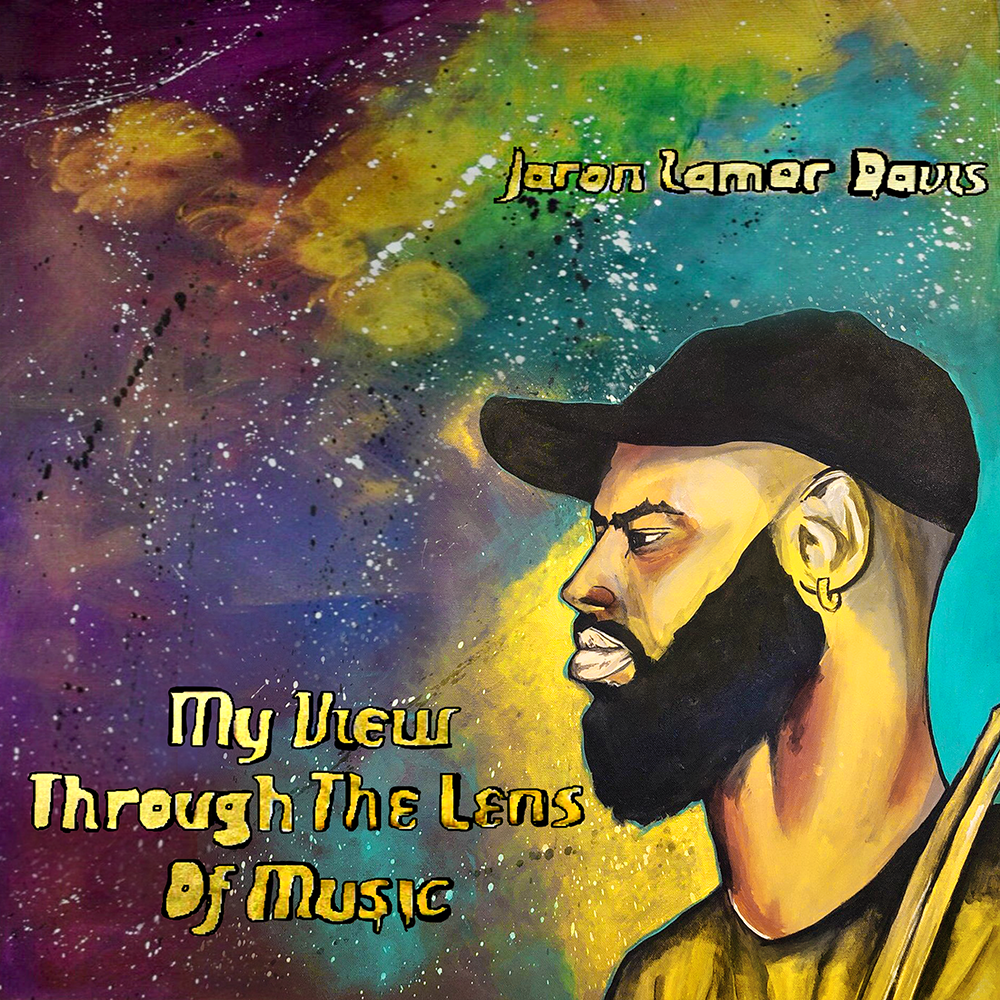 Jaron Lamar Davis - My View through The Lens Of Music Album Cover